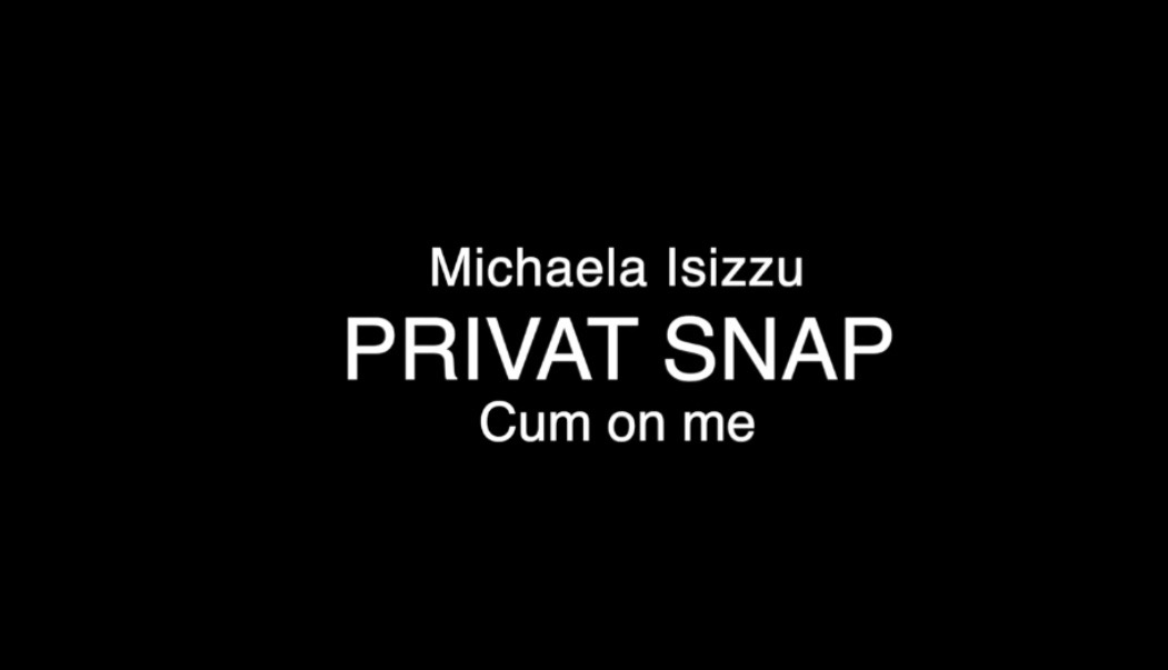 Michaela Isizzu – Privat Snap – cum on me